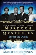 Murdoch Mystery Except the Dying by Maureen Jennings