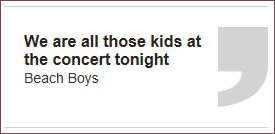 Beach Boys quote 'We are all those kids at the concert tonight'